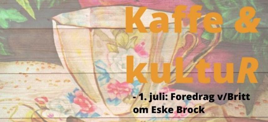 Kaffe & Kultur 1/7; foredrag v/Britt om Eske Brock