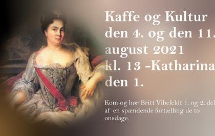Kaffe og Kultur 4. og 11. august 2021 - Katharina d. 1.