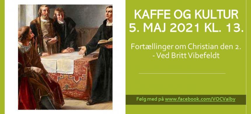 Kaffe og Kultur - Christian den 2. - ved Britt Vibefeldt