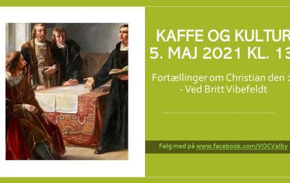 Kaffe og Kultur 5. maj - Christian den 2. - ved Britt Vibefeldt